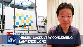 'Hidden' cases very concerning: Lawrence Wong | THE BIG STORY