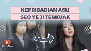 7 Fakta Mengerikan Tentang Seo Ye Ji di Masa Lalu yang Akhirnya Terbongkar