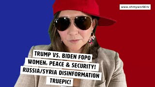 Trump v. Biden Foreign Policy! Women, Peace & Security. How to Spot a Deep Fake? Truepic! - OMW #19