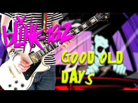 Blink 182 - Good Old Days  CALIFORNIA DELUXE Guitar Cover