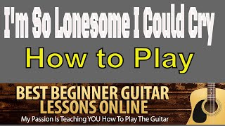 I'm So Lonesome I Could Cry (Hank Williams) -  How To Play On Guitar