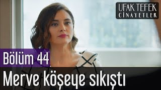 Ufak Tefek Cinayetler 44. Bölüm - Merve Köşeye Sıkıştı