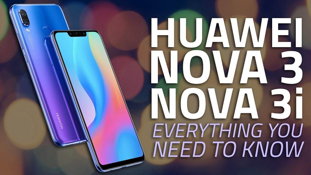 Huawei Nova 3, Nova 3i | Price, India Launch, Camera, Specs, and Everything  Else You Need to Know