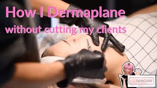How I Dermaplane without cutting my clients