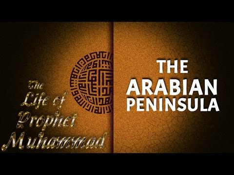 The Arabian Peninsula | The Life Of The Prophet Muhammad (PBUH) Series - Part 1