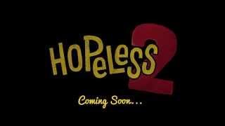 Hopeless 2 - First look