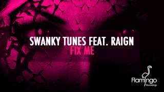 Swanky Tunes Feat Raign Fix Me Original Mix Flamingo Recordings