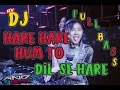 DJ JOSH HARE HARE HUM TO DIL SE HARE REMIX SELOW FULL BASS 2019