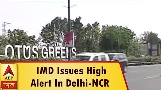 Weather Becomes Pleasant After Dust Storm Lashes Delhi-NCR, IMD Issues High Alert | ABP News