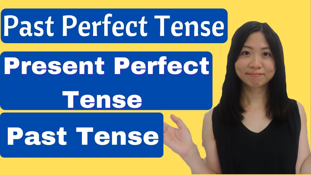 Present perfect tense past tense, past perfect tense分別