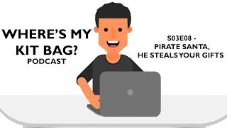 S03E08  Where's My KitBag? Podcast  Pirate Santa, He Steals Your Gifts