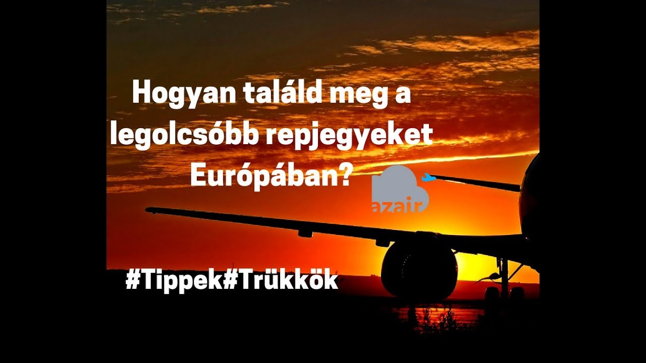 Hogyan kell olcsó repjegyet találni Európán belül? #alapok