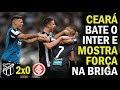 Ceará 2 X 0 Internacional: Vozão Mostra Força Na Briga | Melhores Momentos | Brasileirão