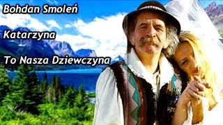 Bohdan Smoleń - Katarzyna To Nasza Dziewczyna