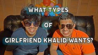 WHAT TYPES OF GIRLFRIEND KHALID WANTS? KHALID's VLOG