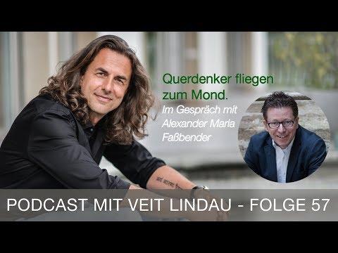 Querdenker fliegen zum Mond - Alexander Maria Faßbender im Gespräch mit Veit Lindau - Folge 57