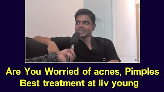 Are u worried of acnes II pimples II Best treatment at liv young.