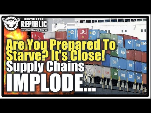 """""""It's About To Get Much Worse"""" Supply Chains Implode! Are You Prepared To Starve? We're Re"""