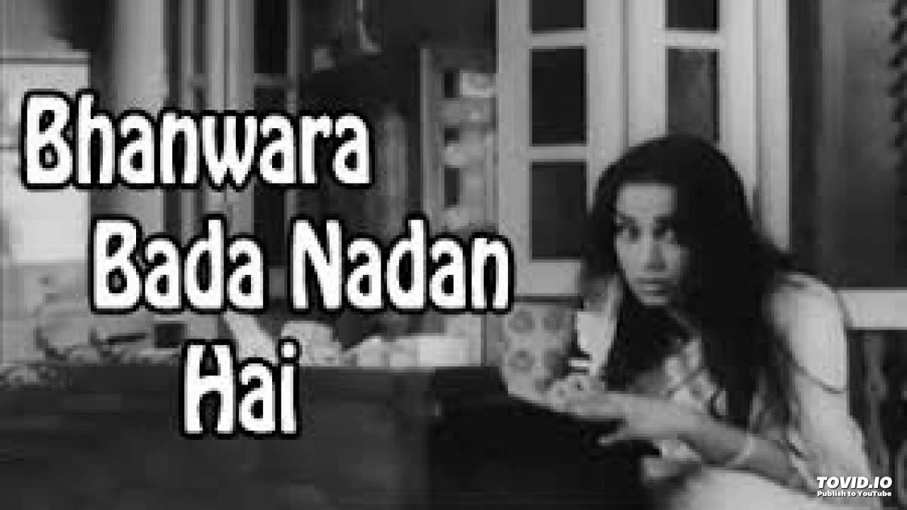 bhanwara bada nadan hai song