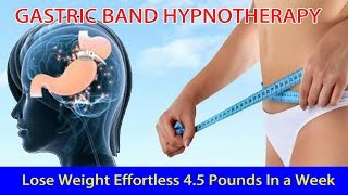 GASTRIC BAND HYPNOTHERAPY | How to Lose Weight Effortless 4.5 Pounds In a Week