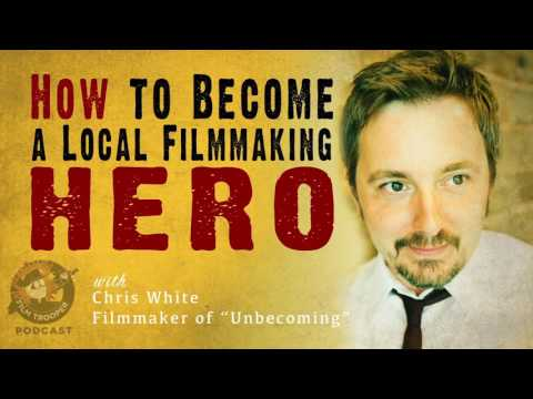 [Podcast] How to Become a Local Filmmaking Hero with Chris White