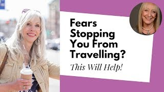 5 Fears that Stop Older Women from Traveling (and How to Solve Them!)