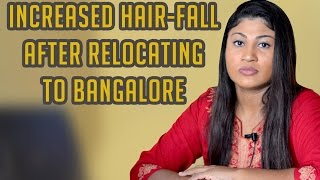 Why do people experience hair fall after relocating to Bangalore? - Rincy Sara Samuel
