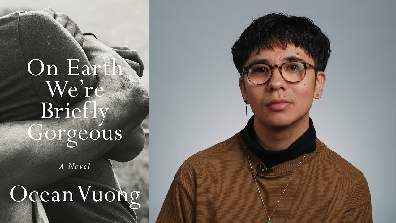 Inside the Book: Ocean Vuong (ON EARTH WE'RE BRIEFLY GORGEOUS ...
