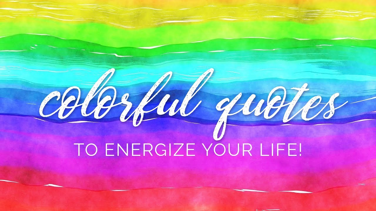 - Colorful Quotes To Energize Your Life! - YouTube