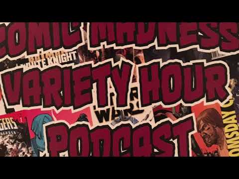 Comic Madness Variety Hour Podcast Issue #72! Mp3