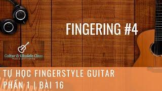 Tự học Fingerstyle Guitar Cơ Bản - Bài 16 - Fingering 04