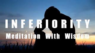 Inferiority - Meditation With Wisdom