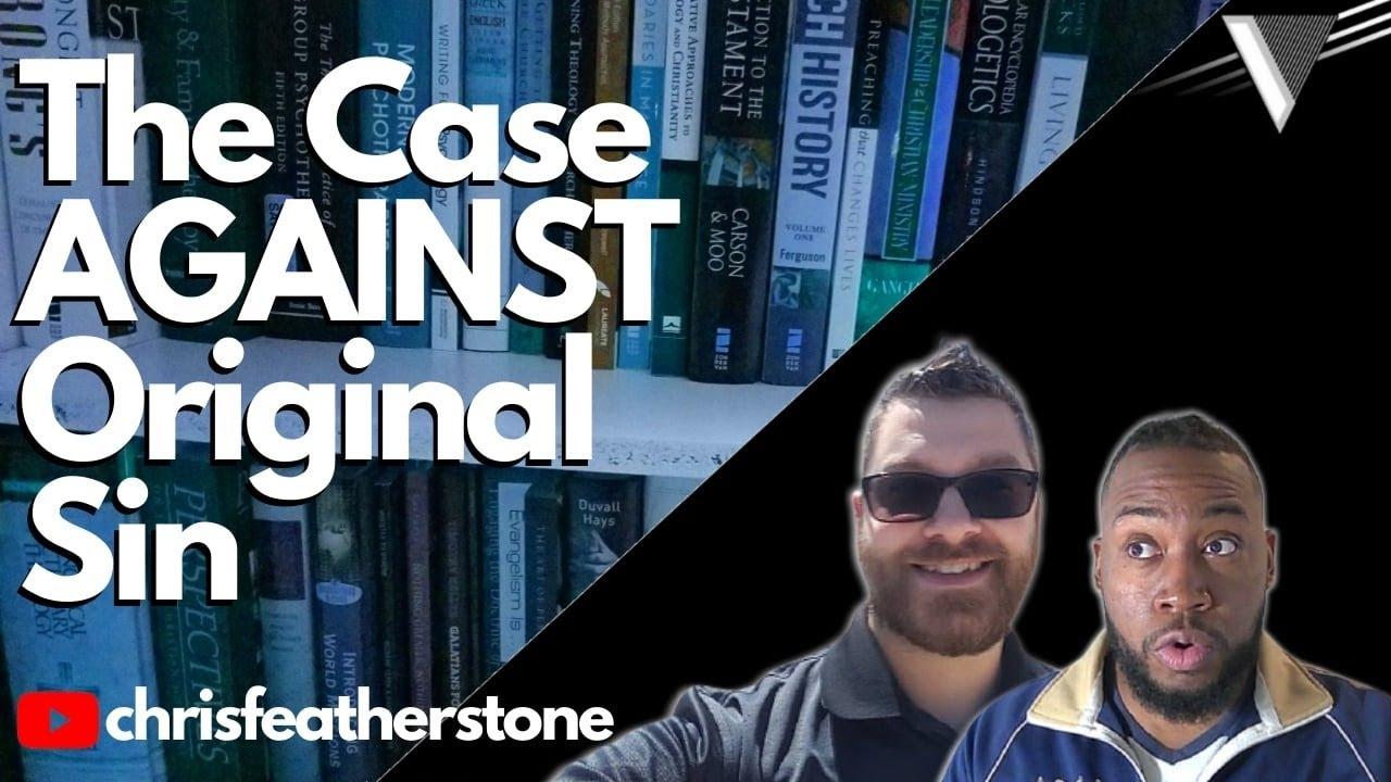 The Case AGAINST Original Sin - w. Chris Featherstone