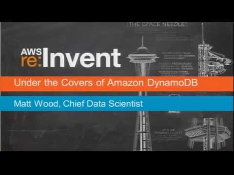 AWS re: Invent DAT 302: Under the Covers of Amazon DynamoDB