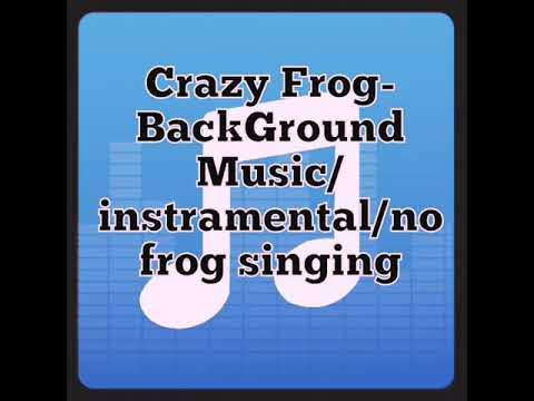 Crazy Frog- BackGround Music/instramental/no frog singing