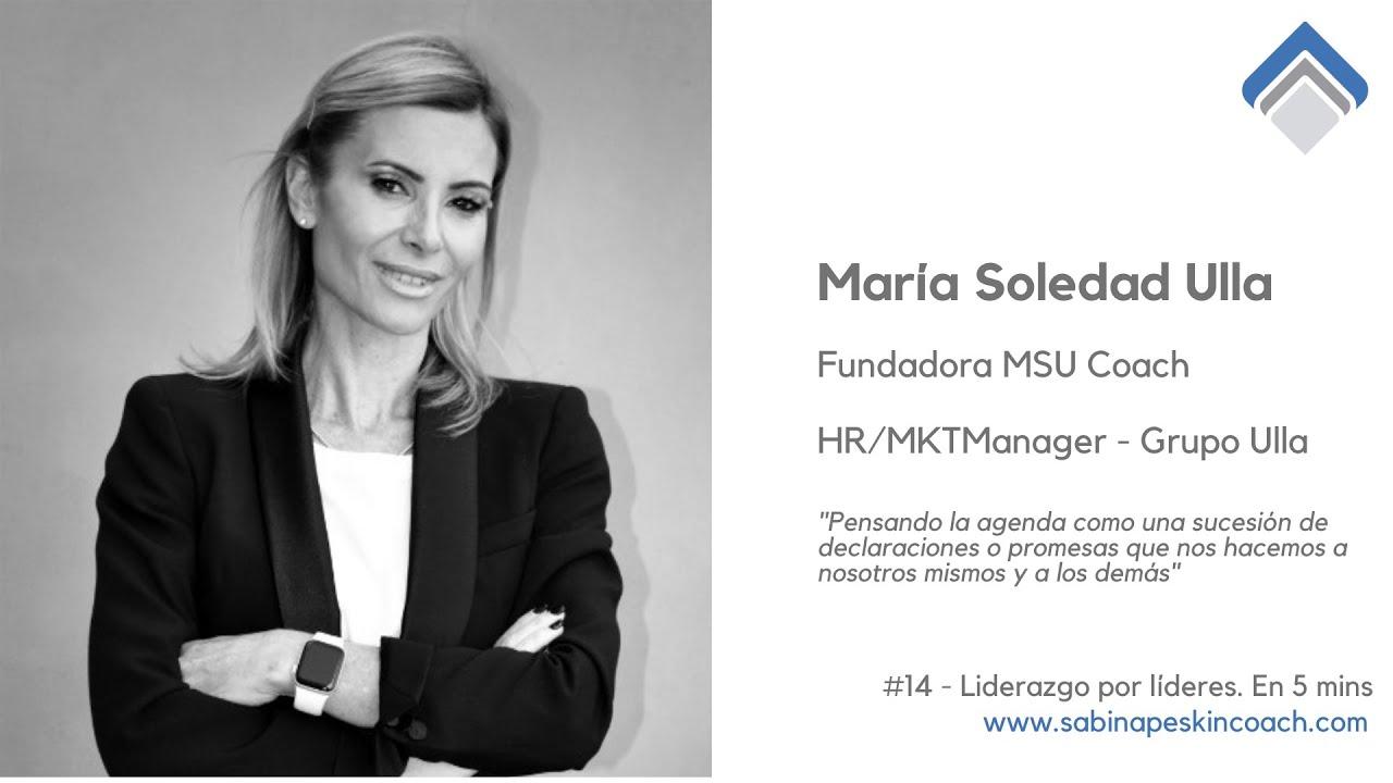 Liderazgo por líderes. 14 - María Soledad Ulla. Fundadora María Soledad Ulla Coach y HR/MK Grupo Ull
