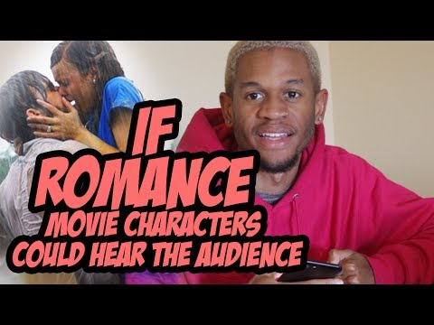 If Romance Movie Characters Could Hear The Audience