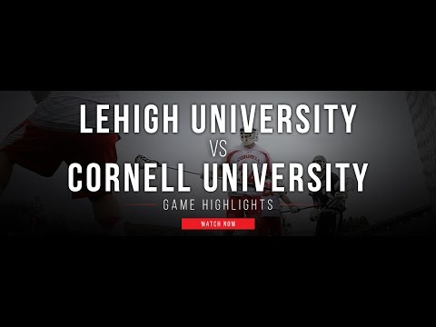 Lehigh University vs Cornell University  2017 College Lacrosse Highlights