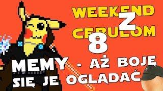 MEMY - AŻ BOJĘ SIĘ JE OGLĄDAĆ!  - Weekend z Cebulom 8 (WzC #08)