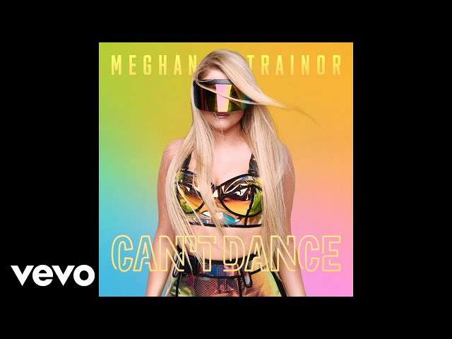 Meghan Trainor - Can't Dance (Audio)