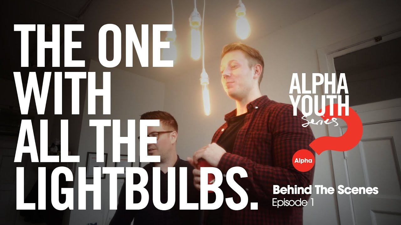 The One With All The Lightbulbs // Alpha Youth Series Behind the Scenes Episode 1