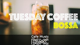 TUESDAY COFFEE BOSSA: Positive Morning with Bossa Nova Jazz Music for Work, Study, Good Mood