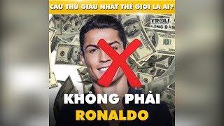 Ai là cầu thủ giàu nhất thế giới ????