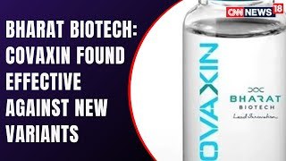 Bharat Biotech: Covaxin Has Been Found Effective Against New Variants | COVID News | CNN News18