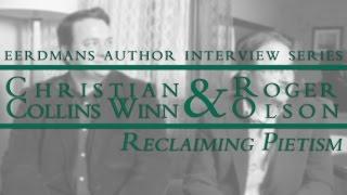 Roger Olson & Christian Collins Winn | Eerdmans Author Interview Series