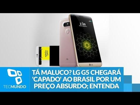 Tá Maluco? LG G5 Chegará 'capado' Ao Brasil Por Um Preço Absurdo; Entenda