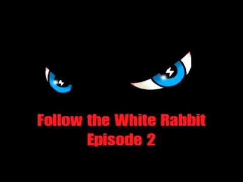 Follow the White Rabbit - Episode 2