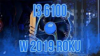 I3 6100 W 2019 ROKU! *TESTY W GRACH I NIE TYLKO*