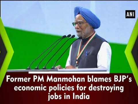 Former PM Manmohan blames BJP's economic policies for destroying jobs in India