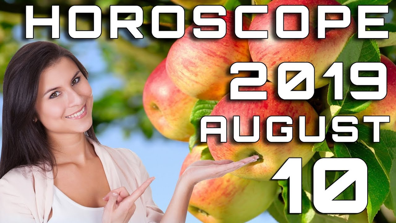 Today's Daily Horoscope August 10, 2019 Each Zodiac Signs